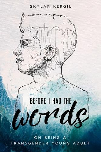 Image of Before I Had the Words: On Being a Transgender Young Adult