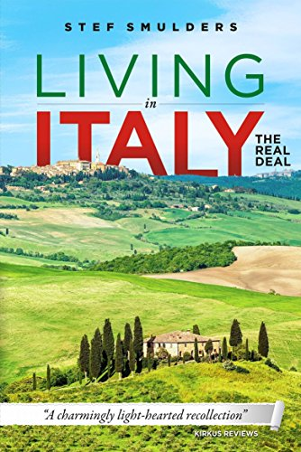 "Living in Italy: the Real Deal - Hilarious Expat Adventures - How to Retire Abroad, Buy a House and Start a Bed and Breakfast - ""A unique introduction to 'the Italian way"" by [Smulders, Stef]"