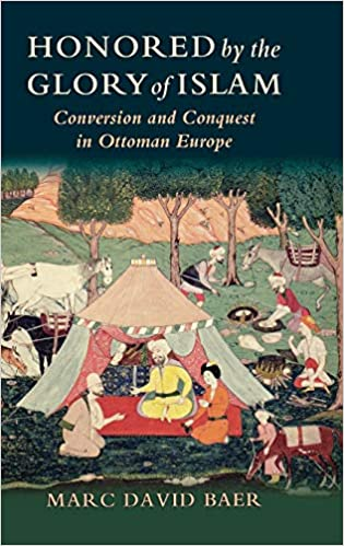 Amazon Fr Honored By The Glory Of Islam Conversion And Conquest In Ottoman Europe Baer Marc David Livres