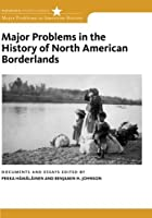 Major Problems in the History of North American Borderlands (Major Problems in American History Series)