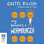 My Brother's A Wormburger: My Brother's a..., Book 2 | Gretel Killeen
