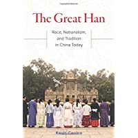 The Great Han: Race, Nationalism, and Tradition in China Today
