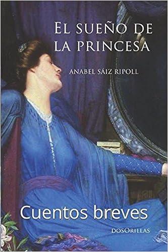 El sueño de la princesa: Cuentos breves: Amazon.es: Anabel Sáiz Ripoll: Libros