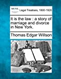 It Is the law : a story of marriage and divorce in New York, Thomas Edgar Willson, 1240046111