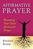Affirmative Prayer: Becoming the Answer to Your Own Prayer