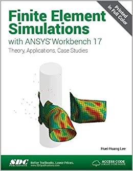 Finite Element Simulations with ANSYS Workbench 17: Huei