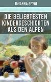 Die beliebtesten Kindergeschichten aus den Alpen (German Edition)