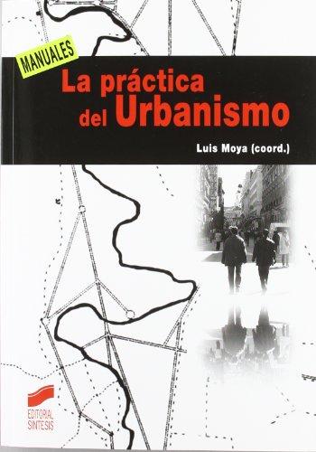 Descargar Libro La Práctica Del Urbanismo Luis Moya González
