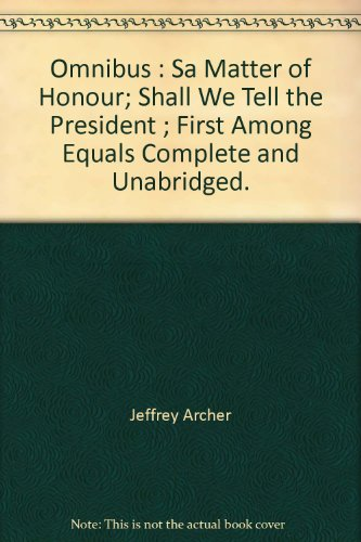Omnibus : Sa Matter of Honour; Shall We Tell the President ; First Among Equals Complete and Unabridged.