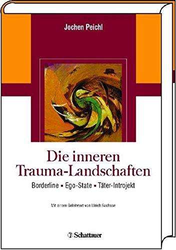 Die inneren Trauma-Landschaften. Borderline - Ego-State - Täter-Introjekt