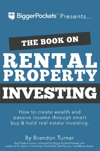 The Book on Rental Property Investing: How to Create Wealth and Passive Income Through Intelligent Buy & Hold Real Estate Investing! (Getting Started Flipping Houses With No Money)