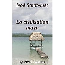 La civilisation maya (CALENDRIERS MAYAS t. 1) (French Edition)
