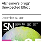 Alzheimer's Drugs' Unexpected Effect | Laura Sanders