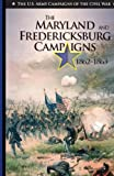 img - for The Maryland and Fredericksburg Campaigns 1862-1863 (The U.S. Army Campaigns of the Civil War) book / textbook / text book
