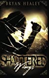 Shattered Wings, Bryan Healey, 1456398350