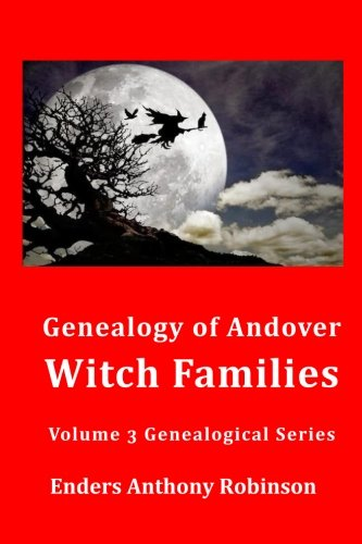 Genealogy of Andover Witch Families (Genealogical Series) (Volume 3)
