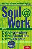 Soul@Work, Band 3: Kraftvolle Unternehmen, kraftvolle Führungskräfte, kraftvolle Mitarbeiter (Dein Business)