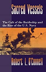 Sacred Vessels: The Cult of the Battleship and the Rise of the U.S. Navy