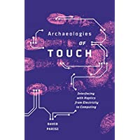 Archaeologies of Touch: Interfacing with Haptics from Electricity to Computing