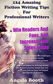 124 Powerful Fiction Writing Tips: Win Readers And Fans, And Increase Your Sales Today by [Booth, Angela]