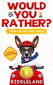 Would You Rather? Book For Kids and Family: The Book of Funny Scenarios, Wacky Choices and Hilarious Situations for Kids, Teen, and Adults (Game Book Gift Ideas)