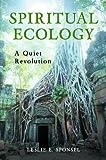 Spiritual Ecology, Leslie E. Sponsel, 0313364095