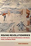 """Houri Berberian, """"Roving Revolutionaries:  Armenians and the Connected Revolutions in the Russian, Iranian and Ottoman Worlds"""" (U California Press, 2019)"""
