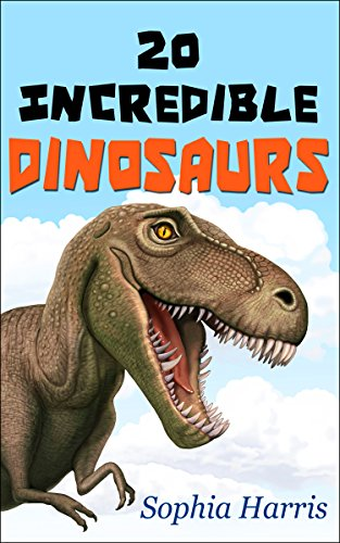 20 Incredible Dinosaurs: A book for kids to learn names, location and facts about the top 20 dinosaurs.