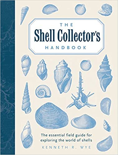 The Shell Collectors Handbook: The Essential Field Guide for Exploring the World of Shells