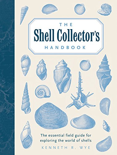 - The Shell Collector's Handbook: The Essential Field Guide for Exploring the World of Shells