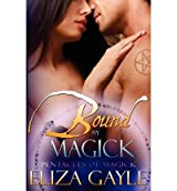 Gayle, Eliza [ Bound by Magick ] [ BOUND BY MAGICK ] Dec - 2011 { Paperback }