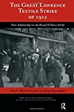 img - for The Great Lawrence Textile Strike of 1912: New Scholarship on the Bread & Roses Strike (Work, Health and Environment Series) book / textbook / text book