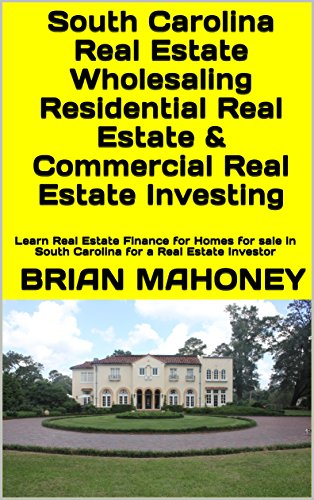 South Carolina Real Estate Wholesaling Residential Real Estate & Commercial Real Estate Investing: Learn Real Estate Finance for Homes for sale in South Carolina for a Real Estate Investor