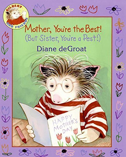 Read Online Mother, You're the Best! (But Sister, You're a Pest!) (Gilbert and Friends) pdf