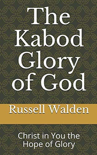 The Kabod Glory of God: Christ in You the Hope of Glory (Christ In Us The Hope Of Glory)