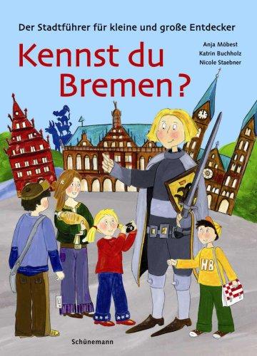 Kennst du Bremen? Der Stadtführer für kleine und große Entdecker
