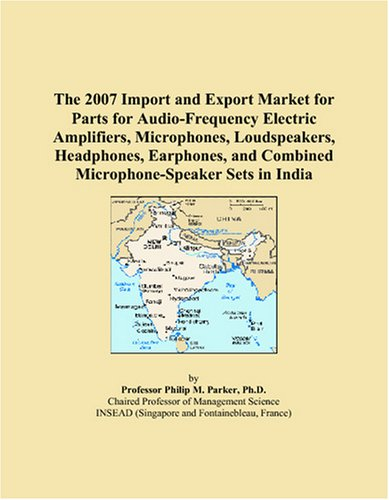 The 2007 Import and Export Market for Parts for Audio-Frequency Electric Amplifiers, Microphones, Loudspeakers, Headphones, Earphones, and Combined Microphone-Speaker Sets in India