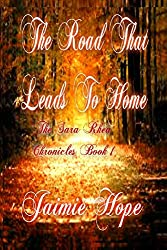 The Road That Leads To Home: The Sara Rhea Chronicles (Book 1)