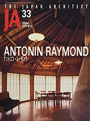 JA – The Japan Architect (33 (1999 Year Spring # # # #)) Antonin Raymond