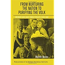 From Nurturing the Nation to Purifying the Volk: Weimar and Nazi Family Policy, 1918-1945 (Publications of the German Historical Institute) by Michelle Mouton (7-Sep-2009) Paperback