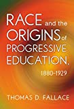 Race and the Origins of Progressive Education, 1880-1929, Fallace, Thomas, 0807756512