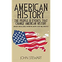 American History: The People & Events that Changed American History (People's History, American, United States of America, American Revolution, Patriot, United States History Book 1)
