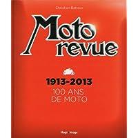 Moto revue : 1913-2013 100 ans de moto