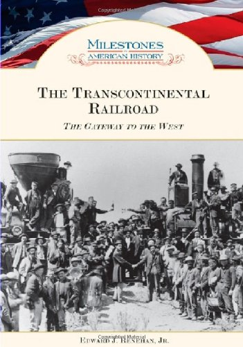 The Transcontinental Railroad: The Gateway to the West (Milestones in American History)