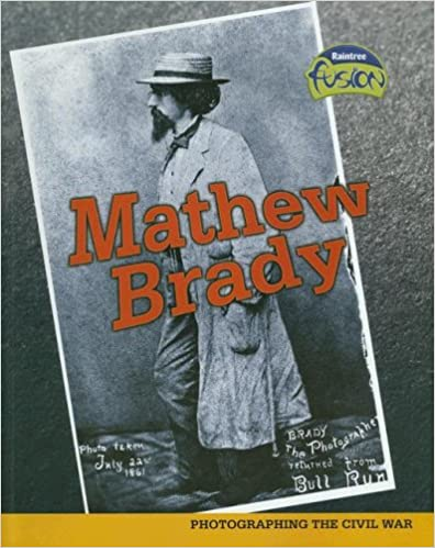 Mathew Brady: Photographing the Civil War (American History Through Primary Sources)