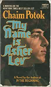 the gift of asher in my name is asher lev a novel by chaim potok Chaim potok and hasidism enikö in my paper i would like to deal with chaim potokˊs two novels my name is asher lev (1972) and the gift chaim potok's novel.