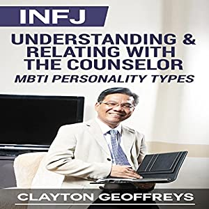 INFJ: Understanding & Relating with the Counselor (MBTI Personality Types) Hörbuch