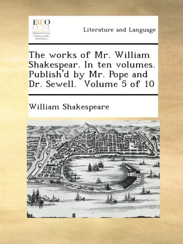 Download The works of Mr. William Shakespear. In ten volumes. Publish'd by Mr. Pope and Dr. Sewell.  Volume 5 of 10 pdf