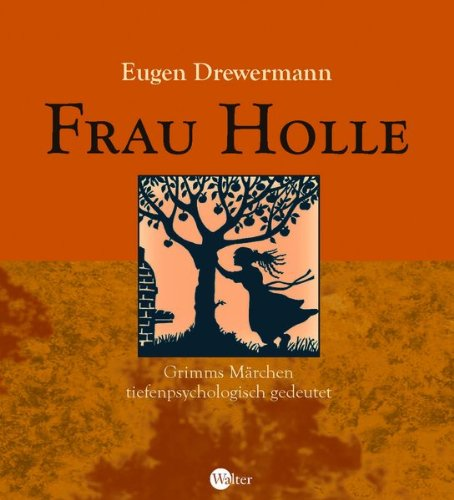 Frau Holle: Grimms Märchen tiefenpsychologisch gedeutet