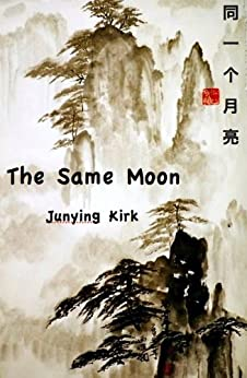 The Same Moon (Journey To The West Book 1) by [Kirk, Junying]